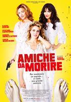 AMICHE DA MORIRE, Italian poster art, Cristiana Capotondi, Claudia Gerini, Sabrina Impacciatore, 2013. ©01 Distribution